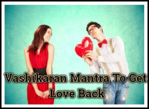 Vashikaran Mantra To Get Love Back