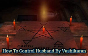 How To Control Husband By Vashikaran