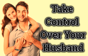 Take Control Over Your Husband